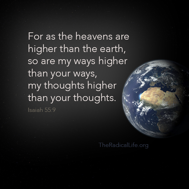 For as the heavens are higher than the earth, so are my ways higher than your ways, my thoughts higher than your thoughts.